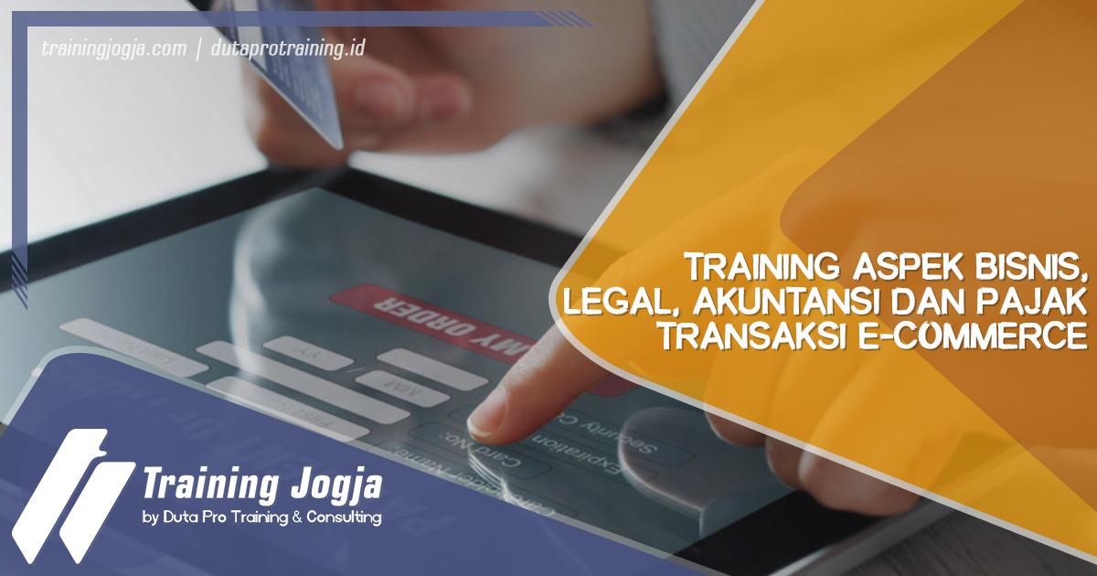 Info Training Aspek Bisnis, Legal, Akuntansi dan Pajak Transaksi E-Commerce di Jogja Pusat Pelatihan SDM Murah Terbaru Bulan Tahun Ini Diskon Biaya