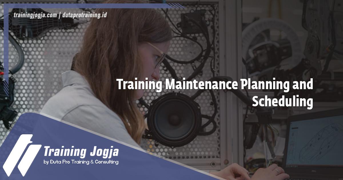Info Training Maintenance Planning and Scheduling di Jogja Pusat Pelatihan SDM Murah Terbaru Bulan Tahun Ini Diskon Biaya