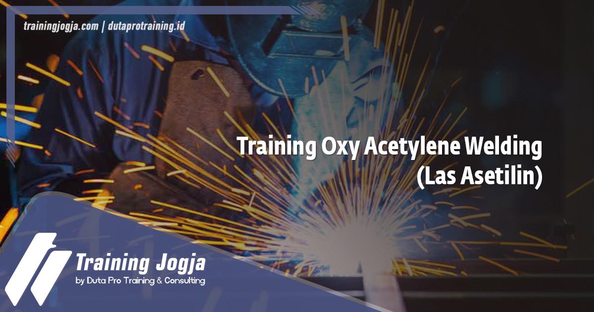 Info Training Oxy Acetylene Welding (Las Asetilin) di Jogja Pusat Pelatihan SDM Murah Terbaru Bulan Tahun Ini Diskon Biaya