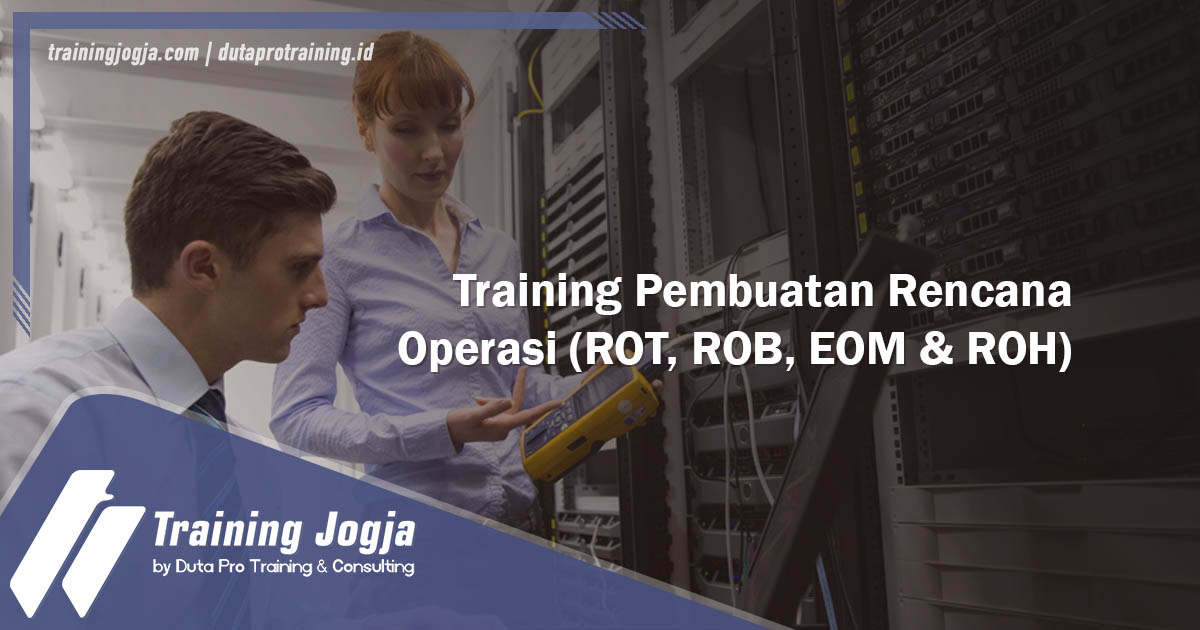 Info di Jogja Pusat Pelatihan SDM MurahTraining Pembuatan Rencana Operasi (ROT, ROB, EOM & ROH) Diskon Biaya