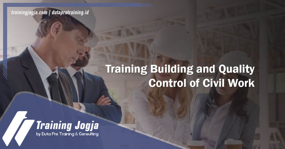 Info di Jogja Pusat Pelatihan SDM Training Building and Quality Control of Civil Work Murah Terbaru Bulan Tahun Ini Diskon Biaya